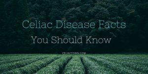 Celiac Disease Facts You Should Know
