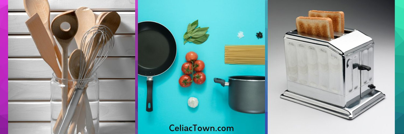 Celiac replace these kitchen tools - toaster and utensils and pans