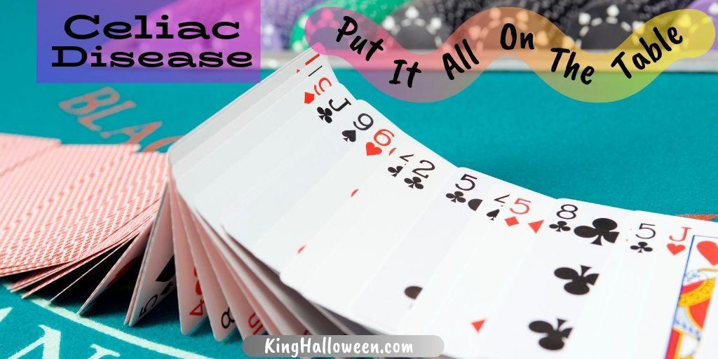 Celiac Put all cards on table